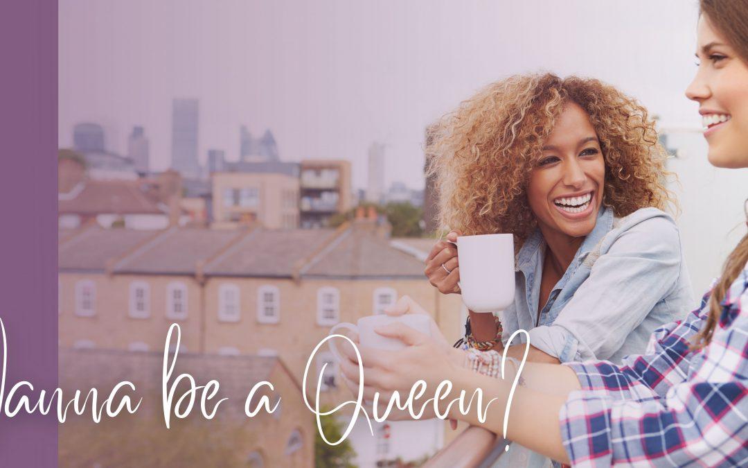Wanna be a Queen?